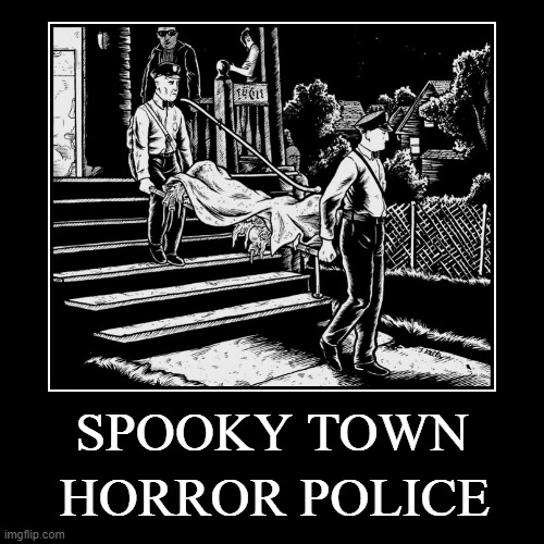 HALLOWEEN HORROR HOOTENANNY | SPOOKY TOWN | HORROR POLICE | image tagged in demotivationals,halloween,horror,hootenanny,memes,spooky | made w/ Imgflip demotivational maker