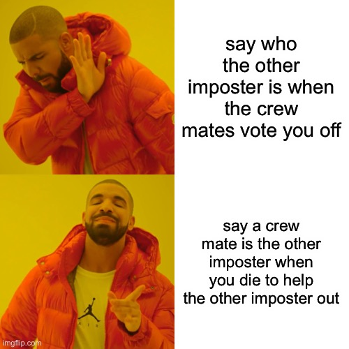 Among us strat |  say who the other imposter is when the crew mates vote you off; say a crew mate is the other imposter when you die to help the other imposter out | image tagged in memes,drake hotline bling,among us | made w/ Imgflip meme maker