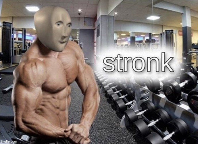 Meme man stronk | image tagged in meme man stronk | made w/ Imgflip meme maker