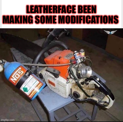 Chainsaw massacre |  LEATHERFACE BEEN MAKING SOME MODIFICATIONS | image tagged in texas chainsaw massacre,halloween,movies,memes,horror,costume | made w/ Imgflip meme maker
