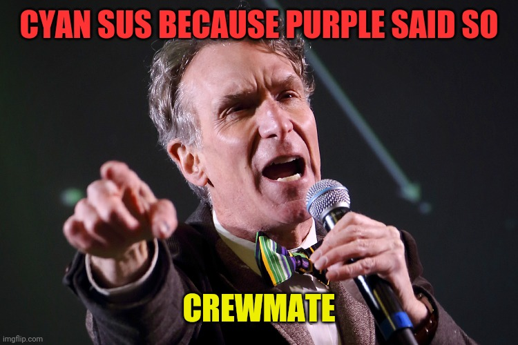 among us logic |  CYAN SUS BECAUSE PURPLE SAID SO; CREWMATE | image tagged in bill nye- do you even evidence,among us,game,bill nye,evidence,fun | made w/ Imgflip meme maker