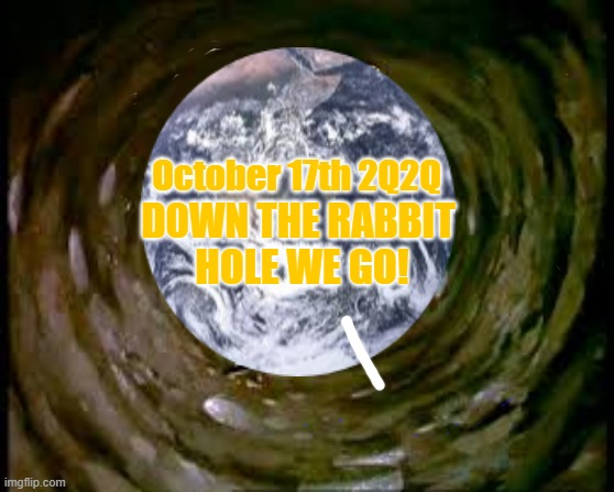 down the rabbit hole we go |  October 17th 2Q2Q; D0WN THE RABBIT  HOLE WE GO! | image tagged in rabbit hole,trump,17th,jfk jr,the great awakening | made w/ Imgflip meme maker