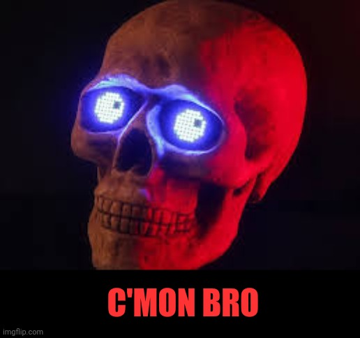 Skull Bro |  C'MON BRO | image tagged in skull bro,skeleton,halloween,skull,bones,good game | made w/ Imgflip meme maker