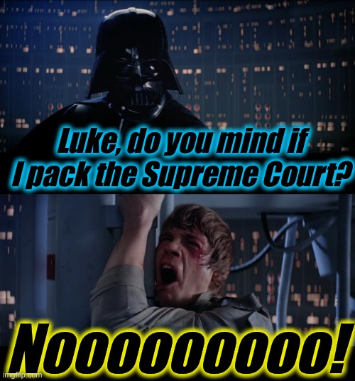 Star Wars Pack the Supreme Court No |  Luke, do you mind if I pack the Supreme Court? Nooooooooo! | image tagged in memes,star wars no,supreme court,joe biden,evilmandoevil | made w/ Imgflip meme maker