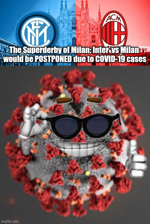The Superderby of Milan: Inter  vs Milan  would be POSTPONED due to COVID-19 cases | image tagged in coronavirus,wuflu,memes,football,soccer,covid-19 | made w/ Imgflip meme maker