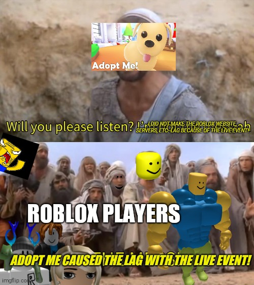 Welp, Adopt Me Lagged The Whole Roblox Website. Again. |  I DID NOT MAKE THE ROBLOX WEBSITE, SERVERS, ETC. LAG BECAUSE OF THE LIVE EVENT! ROBLOX PLAYERS; ADOPT ME CAUSED THE LAG WITH THE LIVE EVENT! | image tagged in memes,roblox,roblox meme,roblox adopt me,bruh,stop reading the tags | made w/ Imgflip meme maker