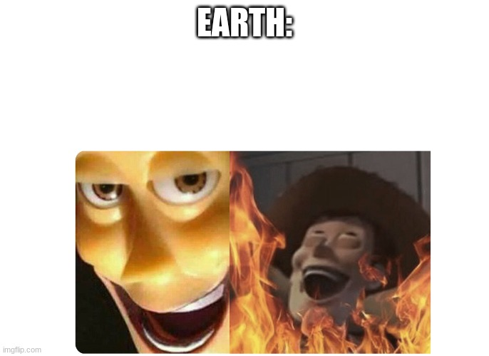 Satanic Woody | EARTH: | image tagged in satanic woody | made w/ Imgflip meme maker