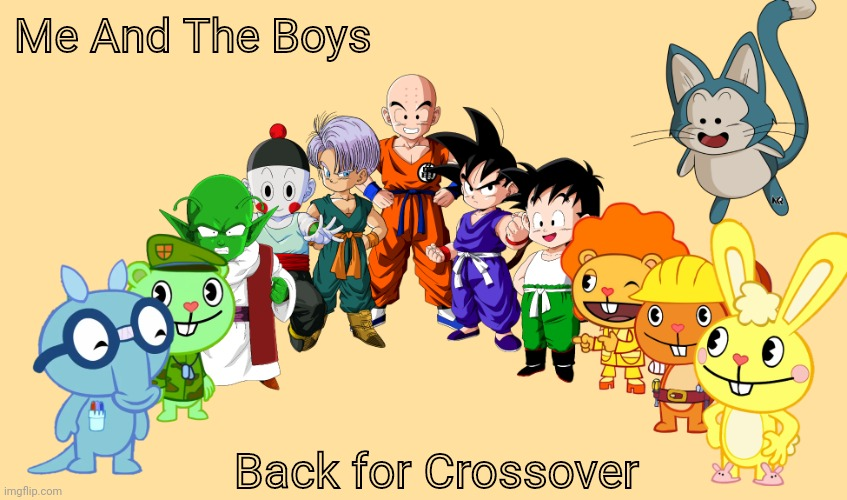 Me And The Boys 2.0 (Crossover) |  Me And The Boys; Back for Crossover | image tagged in me and the boys 2 0 crossover,memes,dragon ball z,happy tree friends,me and the boys htf,me and the boys | made w/ Imgflip meme maker