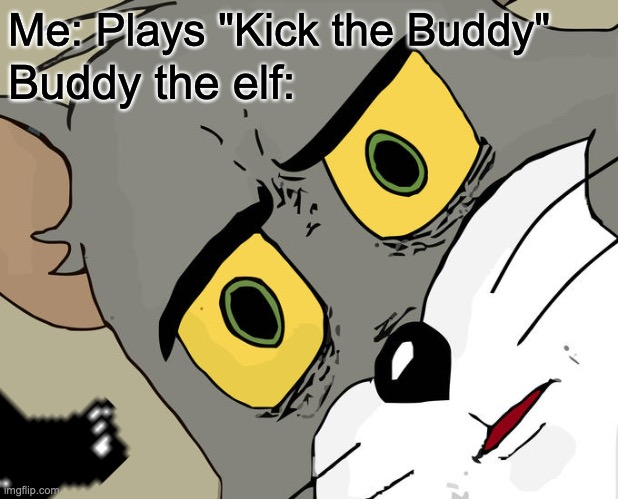 "OOF |  Me: Plays ""Kick the Buddy""; Buddy the elf: 