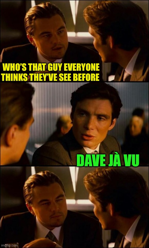 De rien. |  WHO'S THAT GUY EVERYONE THINKS THEY'VE SEE BEFORE; DAVE JÀ VU | image tagged in di caprio inception,play on words,french,english,everyone knows a dave,deja vu | made w/ Imgflip meme maker