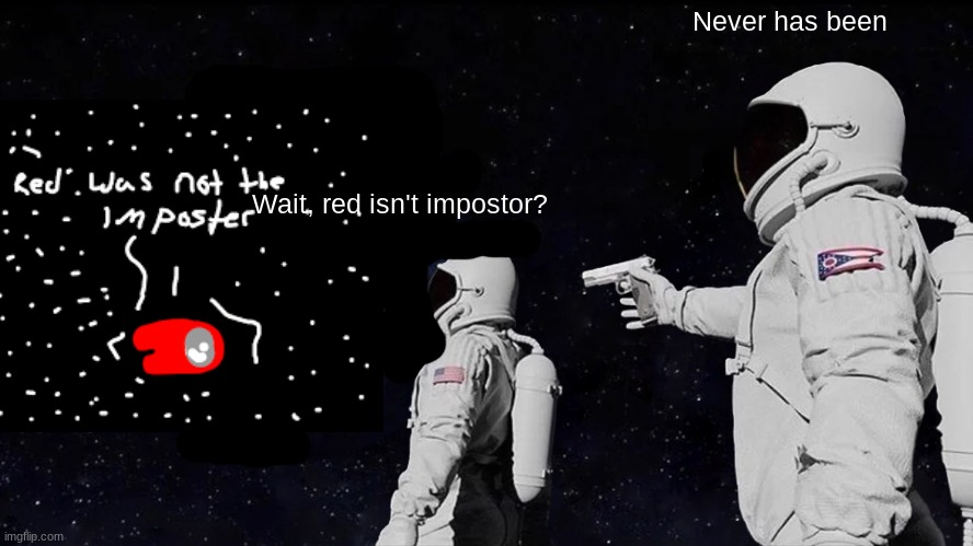 Always Has Been |  Never has been; Wait, red isn't impostor? | image tagged in memes,always has been | made w/ Imgflip meme maker