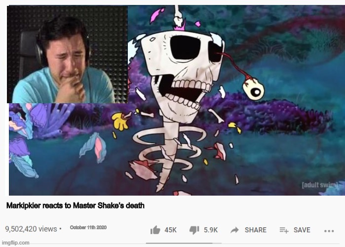 R.I.P Master Shake (oh wait, he can come back .-.) |  Markipkier reacts to Master Shake's death; October 11th 2020 | image tagged in athf,aqua teen hunger force,markiplier,fake youtube videos,memes | made w/ Imgflip meme maker
