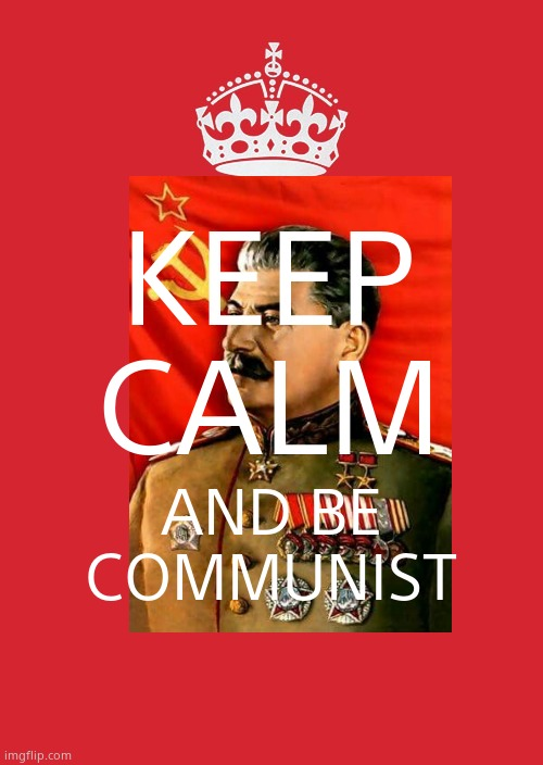 KEEP CALM; AND BE COMMUNIST | image tagged in keep calm and carry on red | made w/ Imgflip meme maker