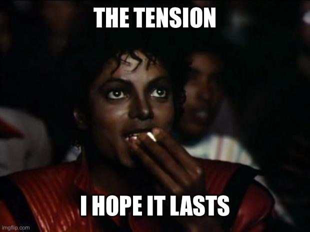 THE TENSION I HOPE IT LASTS | image tagged in memes,michael jackson popcorn | made w/ Imgflip meme maker