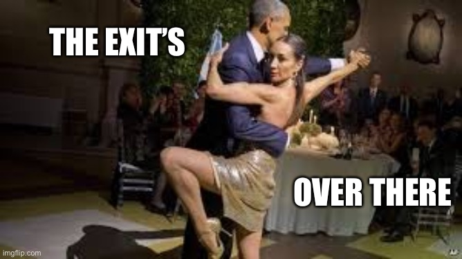 THE EXIT'S OVER THERE | image tagged in obama tango | made w/ Imgflip meme maker