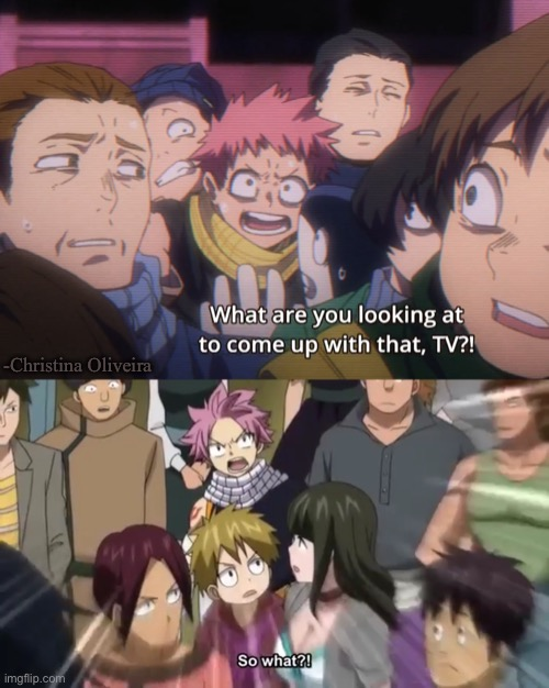 The perfect crossover doesn't exis- |  -Christina Oliveira | image tagged in mha,fairy tail,natsu fairytail,my hero academia,natsu,boku no hero academia | made w/ Imgflip meme maker