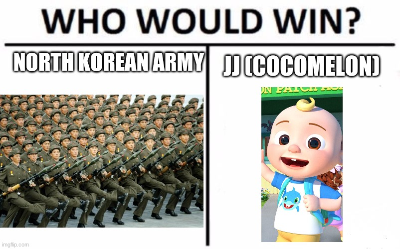 NORTH KOREAN ARMY; JJ (COCOMELON) | image tagged in memes,who would win,cocomelon,north korea,battle | made w/ Imgflip meme maker
