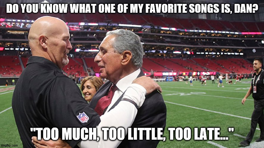"Too much, too little, too late... |  DO YOU KNOW WHAT ONE OF MY FAVORITE SONGS IS, DAN? ""TOO MUCH, TOO LITTLE, TOO LATE..."" 