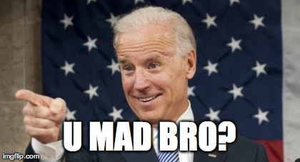 Joe Biden | U MAD BRO? | image tagged in memes,biden,u mad bro,funny | made w/ Imgflip meme maker