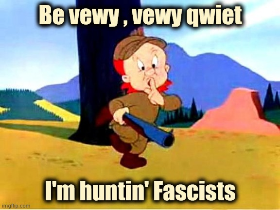 If ANTIFA was a cartoon |  Be vewy , vewy qwiet; I'm huntin' Fascists | image tagged in elmer fudd,antifa,loony toons,victims,searching for victimizers | made w/ Imgflip meme maker