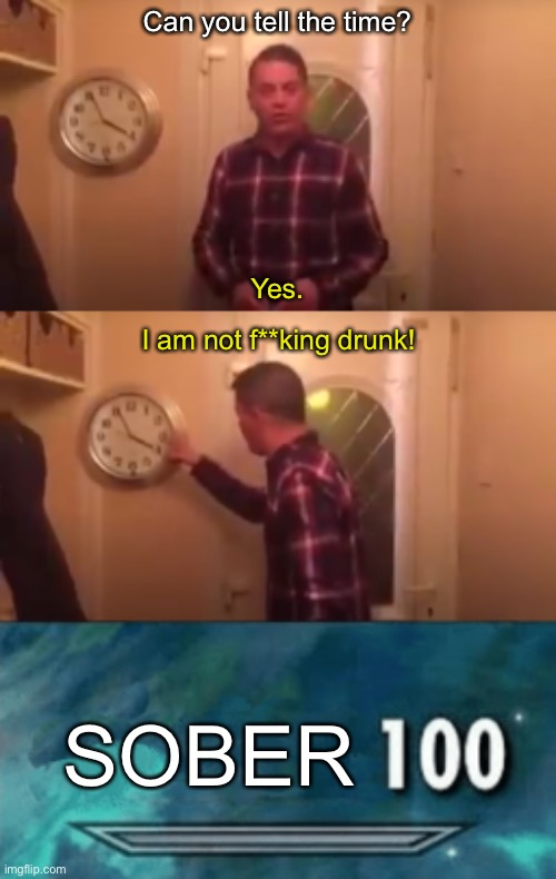 I am not drunk |  Can you tell the time? Yes. I am not f**king drunk! SOBER | image tagged in skyrim skill meme,drunk,funny | made w/ Imgflip meme maker