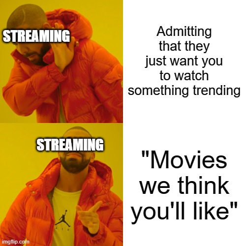 "Drake Hotline Bling Meme | Admitting that they just want you to watch something trending ""Movies we think you'll like"" STREAMING STREAMING 
