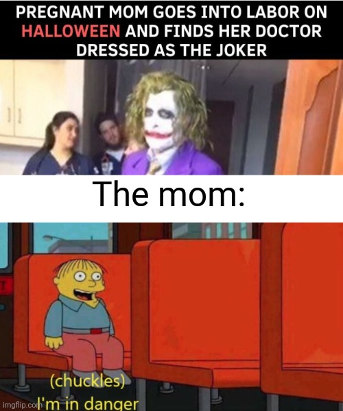 People who've seen the dark knight will understand |  The mom: | image tagged in chuckles i'm in danger simpsons meme,dank memes,funny,memes | made w/ Imgflip meme maker