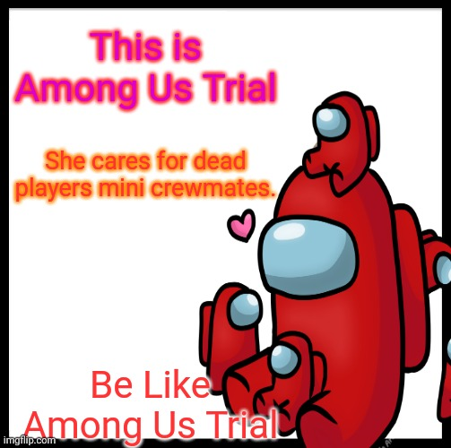 Be Like Undertale OC Among Us Trial (doggie was here) |  This is Among Us Trial; She cares for dead players mini crewmates. She tells everyone to vote the guy saying he knows who it is via Discord VC. Be Like Among Us Trial | image tagged in be like bill,among us | made w/ Imgflip meme maker