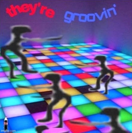They're grooving | image tagged in they re grooving | made w/ Imgflip meme maker