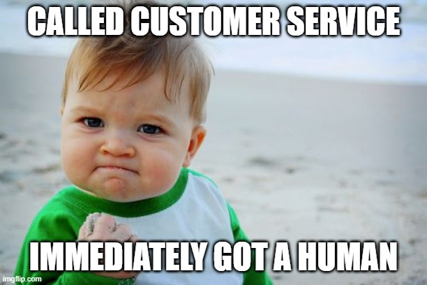 Success Kid Original Meme |  CALLED CUSTOMER SERVICE; IMMEDIATELY GOT A HUMAN | image tagged in memes,success kid original | made w/ Imgflip meme maker