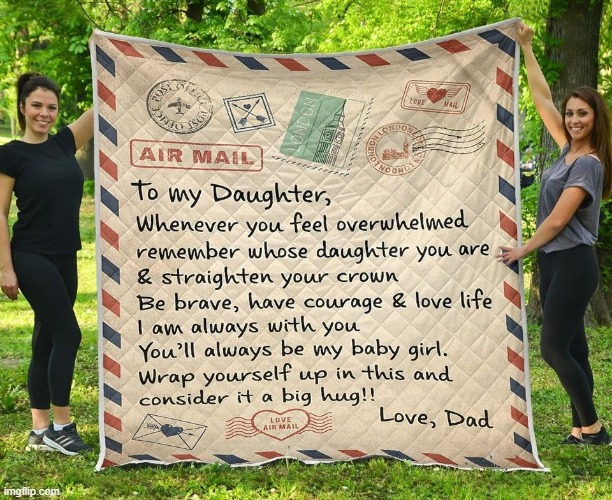 [wholesome quilt of the day] | image tagged in repost,blanket,daughters,daughter,dads,father | made w/ Imgflip meme maker