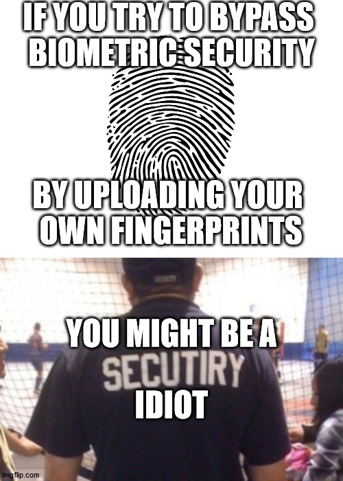 IF YOU TRY TO BYPASS  BIOMETRIC SECURITY; BY UPLOADING YOUR  OWN FINGERPRINTS; YOU MIGHT BE A; IDIOT | image tagged in blank white template | made w/ Imgflip meme maker