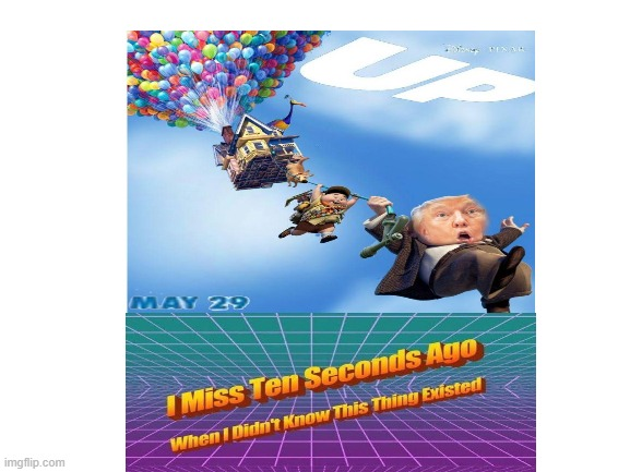 You probably miss 10 secs ago... | image tagged in i miss ten seconds ago,can't unsee,unsee juice,trump,memes,funny | made w/ Imgflip meme maker