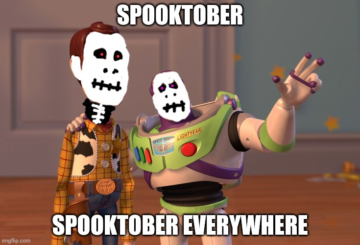 Happy Spooktober everyone! |  SPOOKTOBER; SPOOKTOBER EVERYWHERE | image tagged in memes,x x everywhere | made w/ Imgflip meme maker