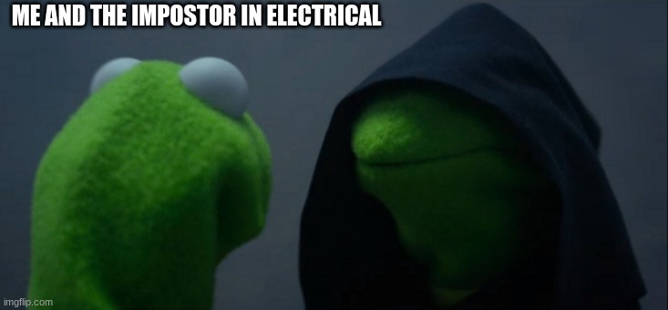 Evil Kermit Meme |  ME AND THE IMPOSTOR IN ELECTRICAL | image tagged in memes,evil kermit | made w/ Imgflip meme maker