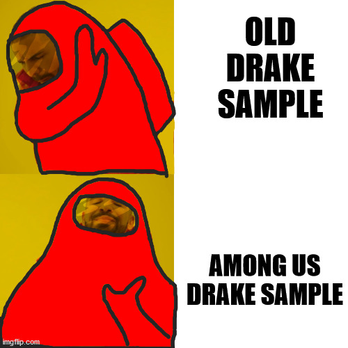 among us drake sample |  OLD DRAKE SAMPLE; AMONG US DRAKE SAMPLE | image tagged in drake hotline bling among us,among us,memes,fun | made w/ Imgflip meme maker