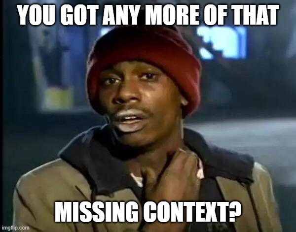 context |  YOU GOT ANY MORE OF THAT; MISSING CONTEXT? | image tagged in memes,y'all got any more of that | made w/ Imgflip meme maker