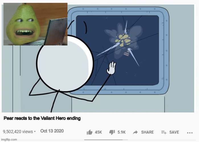 Pear's gonna cry so much if he actually sees this, no joke |  Pear reacts to the Valiant Hero ending; Oct 13 2020 | image tagged in annoying orange,pear,henry stickmin,valiant hero,memes,fake youtube videos | made w/ Imgflip meme maker