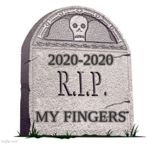 my finger realy got bent     :( |  2020-2020; MY FINGERS | image tagged in rip | made w/ Imgflip meme maker