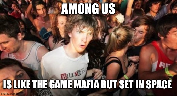 Sudden Clarity Clarence |  AMONG US; IS LIKE THE GAME MAFIA BUT SET IN SPACE | image tagged in memes,sudden clarity clarence | made w/ Imgflip meme maker