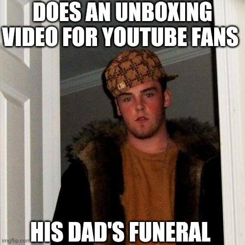 Let's See What's On The Box |  DOES AN UNBOXING VIDEO FOR YOUTUBE FANS; HIS DAD'S FUNERAL | image tagged in memes,scumbag steve | made w/ Imgflip meme maker