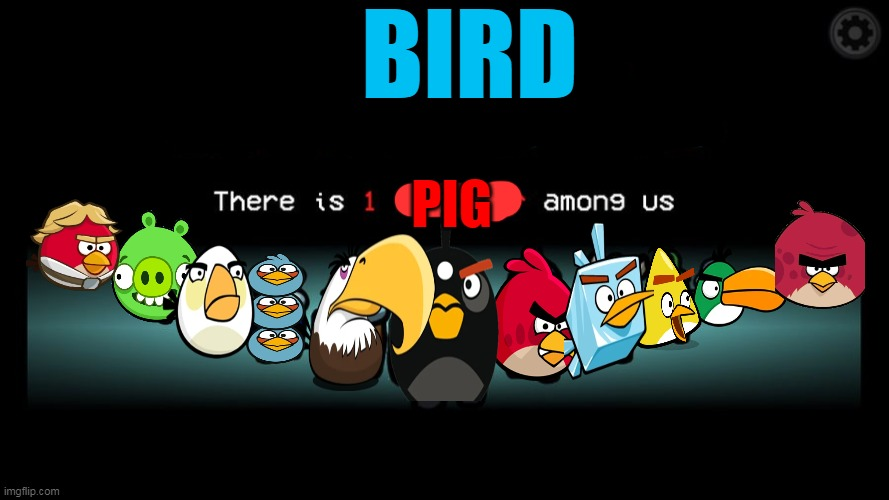 AMONG US X ANGRY BIRDS! |  BIRD; PIG | image tagged in memes,funny,angry birds,among us,there is 1 imposter among us | made w/ Imgflip meme maker