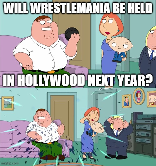 Magic 8 Ball Explodes |  WILL WRESTLEMANIA BE HELD; IN HOLLYWOOD NEXT YEAR? | image tagged in magic 8 ball explodes,wwe,family guy,memes,coronavirus | made w/ Imgflip meme maker
