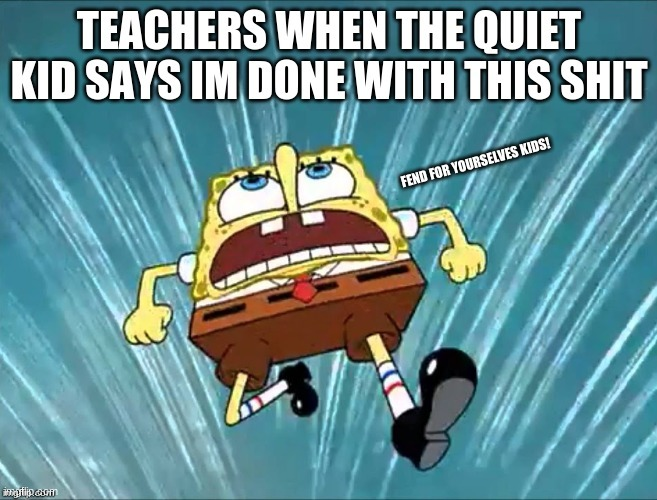 Quiet kid | image tagged in spongebob | made w/ Imgflip meme maker
