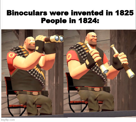 Historically proofed |  Binoculars were invented in 1825 People in 1824: | image tagged in white background,heavy,tf2 heavy,heavy tf2,team fortress 2,tf2 | made w/ Imgflip meme maker