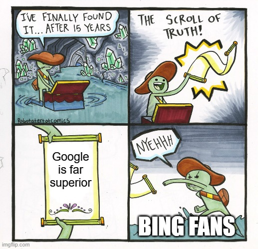 The Scroll Of Truth Meme |  Google is far superior; BING FANS | image tagged in memes,the scroll of truth | made w/ Imgflip meme maker