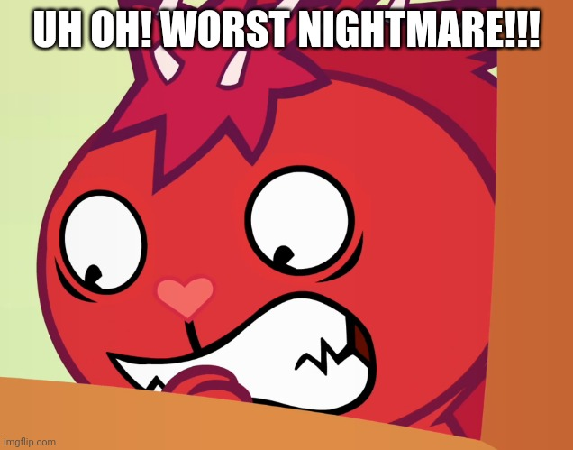 Feared Flaky (HTF) | UH OH! WORST NIGHTMARE!!! | image tagged in feared flaky htf | made w/ Imgflip meme maker