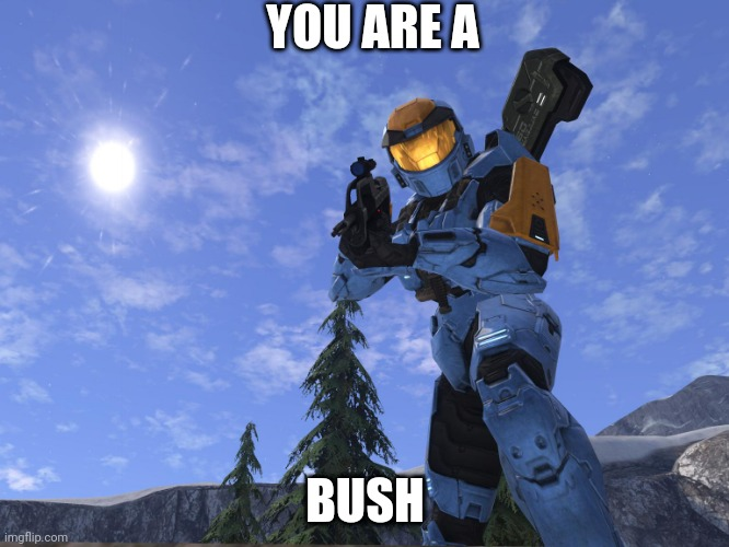 Demonic Penguin Halo 3 |  YOU ARE A; BUSH | image tagged in demonic penguin halo 3 | made w/ Imgflip meme maker