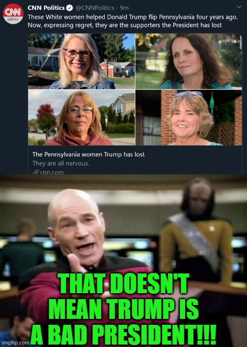 WHAT THE HECK |  THAT DOESN'T MEAN TRUMP IS A BAD PRESIDENT!!! | image tagged in memes,picard wtf,funny,politics,trump supporters,liberal logic | made w/ Imgflip meme maker
