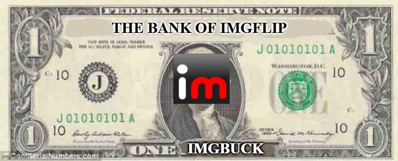 Sorry this is not related, but this is our currency |  THE BANK OF IMGFLIP; IMGBUCK | image tagged in dollar | made w/ Imgflip meme maker